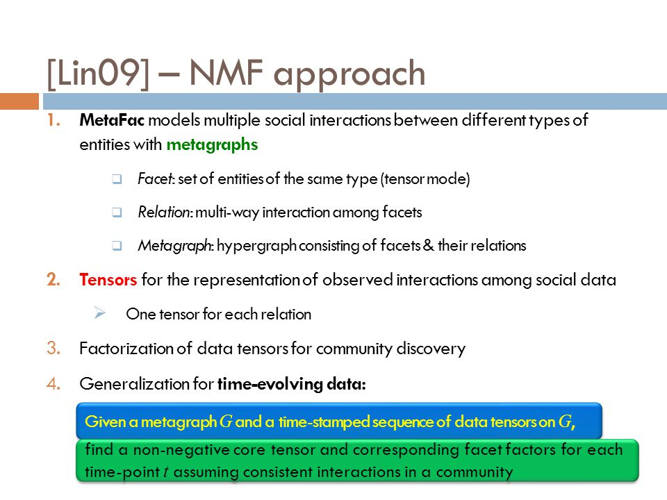 [Lin09] – NMF approach MetaFac models multiple social interactions between different types of entities with metagraphs.